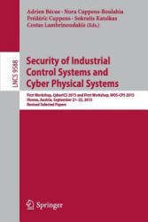 Security of Industrial Control Systems and Cyber Physical Systems - First Workshop, CyberICS 2015 and First Workshop, WOS-CPS 2015 Vienna, Austria, S (ISBN: 9783319403847)
