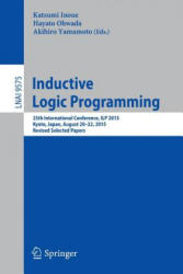 Inductive Logic Programming - 25th International Conference, ILP 2015, Kyoto, Japan, August 20-22, 2015, Revised Selected Papers (ISBN: 9783319405650)