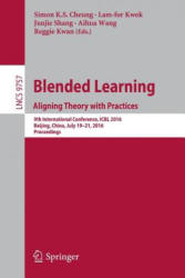 Blended Learning: Aligning Theory with Practices - 9th International Conference, ICBI 2016, Beijing, China, July 19-21, 2016, Proceedings (ISBN: 9783319411644)
