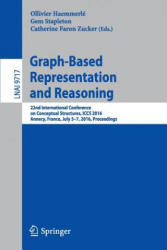 Graph-Based Representation and Reasoning - 22nd International Conference on Conceptual Structures, ICCS 2016, Annecy, France, July 5-7, 2016, Proceed (ISBN: 9783319409849)