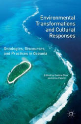 Environmental Transformations and Cultural Responses - Ontologies, Discourses, and Practices in Oceania (ISBN: 9781137533487)
