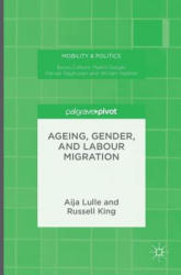 Ageing, Gender, and Labour Migration - Aija Lulle, Russell King (ISBN: 9781137556141)