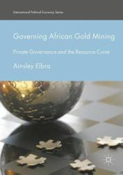 Governing African Gold Mining - Ainsley Elbra (ISBN: 9781137563538)
