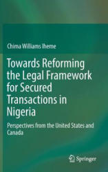 Towards Reforming the Legal Framework for Secured Transactions in Nigeria - Perspectives from the United States and Canada (ISBN: 9783319418353)