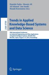 Trends in Applied Knowledge-Based Systems and Data Science - 29th International Conference on Industrial Engineering and Other Applications of Applie (ISBN: 9783319420066)