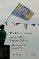 PKK-Kurdistan's Workers Party's Regional Politics - During and After the Cold War (ISBN: 9783319422183)