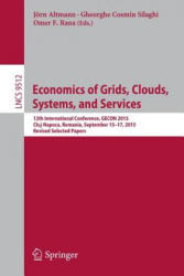 Economics of Grids, Clouds, Systems, and Services - 12th International Conference, GECON 2015, Cluj-Napoca, Romania, September 15-17, 2015, Revised S (ISBN: 9783319431765)