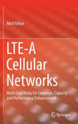 LTE-A Cellular Networks - Multi-Hop Relay for Coverage, Capacity and Performance Enhancement (ISBN: 9783319433035)