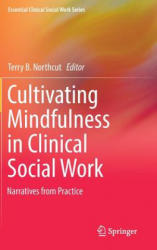 Cultivating Mindfulness in Clinical Social Work (ISBN: 9783319438405)