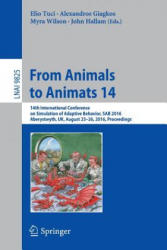 From Animals to Animats 14 - 14th International Conference on Simulation of Adaptive Behavior, SAB 2016, Aberystwyth, UK, August 23-26, 2016, Proceed (ISBN: 9783319434872)
