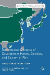 Transnational Contexts of Development History, Sociality, and Society of Play - Video Games in East Asia (ISBN: 9783319438191)