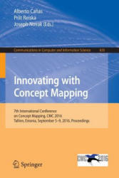 Innovating with Concept Mapping - 7th International Conference on Concept Mapping, CMC 2016, Tallinn, Estonia, September 5-9, 2016, Proceedings (ISBN: 9783319455006)