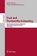 Trust and Trustworthy Computing - 9th International Conference, TRUST 2016, Vienna, Austria, August 29-30, 2016, Proceedings (ISBN: 9783319455716)