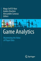 Game Analytics - Maximizing the Value of Player Data (ISBN: 9781447172246)