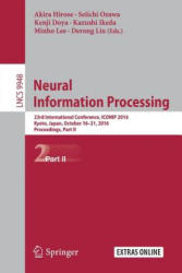 Neural Information Processing - 23rd International Conference, ICONIP 2016, Kyoto, Japan, October 16-21, 2016, Proceedings (ISBN: 9783319466712)