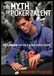 Myth of Poker Talent - Why Anyone Can be a Great Poker Player (ISBN: 9781909457539)