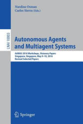 Autonomous Agents and Multiagent Systems - Aamas 2016 Workshops, Visionary Papers, Singapore, Singapore, May 9-10, 2016, Revised Selected Papers (ISBN: 9783319468396)