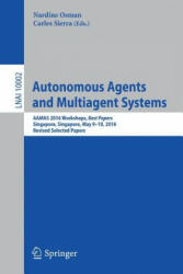 Autonomous Agents and Multiagent Systems - AAMAS 2016 Workshops, Best Papers, Singapore, Singapore, May 9-10, 2016, Revised Selected Papers (ISBN: 9783319468815)