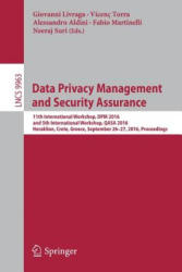 Data Privacy Management and Security Assurance - 11th International Workshop, DPM 2016 and 5th International Workshop, QASA 2016, Heraklion, Crete, G (ISBN: 9783319470719)