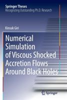 Numerical Simulation of Viscous Shocked Accretion Flows Around Black Holes (ISBN: 9783319384726)