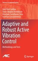 Adaptive and Robust Active Vibration Control - Ioan Dore Landau, Tudor Bogdan Airimitoaie, Abraham Castellanos-Silva (ISBN: 9783319414492)