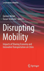 Disrupting Mobility - Impacts of Sharing Economy and Innovative Transportation on Cities (ISBN: 9783319516011)
