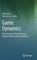 Game Dynamics - Best Practices in Procedural and Dynamic Game Content Generation (ISBN: 9783319530871)