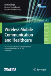 Wireless Mobile Communication and Healthcare - 6th International Conference, MobiHealth 2016, Milan, Italy, November 14-16, 2016, Proceedings (ISBN: 9783319588766)