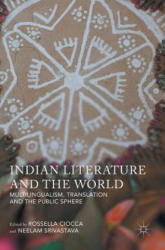 Indian Literature and the World - Multilingualism, Translation and the Public Sphere (ISBN: 9781137545497)