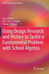 Using Design Research and History to Tackle a Fundamental Problem with School Algebra (ISBN: 9783319592039)