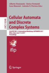 Cellular Automata and Discrete Complex Systems - 23rd IFIP WG 1.5 International Workshop AUTOMATA 2017 Milan Italy June 7-9 2017 Proceedings (ISBN: 9783319586304)