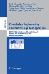 Knowledge Engineering and Knowledge Management - EKAW 2016 Satellite Events, EKM and Drift-an-LOD, Bologna, Italy, November 19-23, 2016, Revised Sele (ISBN: 9783319586939)