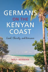 Germans on the Kenyan Coast - Land, Charity, and Romance (ISBN: 9780253024305)