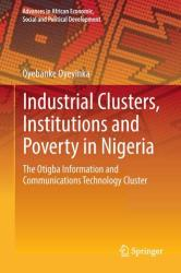 Industrial Clusters, Institutions and Poverty in Nigeria - The Otigba Information and Communications Technology Cluster (ISBN: 9783319411491)