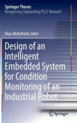 Design of an Intelligent Embedded System for Condition Monitoring of an Industrial Robot (ISBN: 9783319449319)