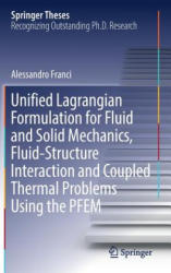 Unified Lagrangian Formulation for Fluid and Solid Mechanics, Fluid-Structure Interaction and Coupled Thermal Problems Using the PFEM (ISBN: 9783319456614)