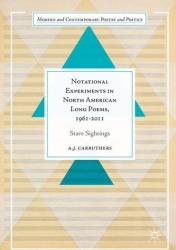 Notational Experiments in North American Long Poems, 1961-2011 - A. J. Carruthers (ISBN: 9783319462417)