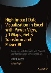 High Impact Data Visualization in Excel with Power View, 3D Maps, Get & Transform and Power BI (ISBN: 9781484223994)