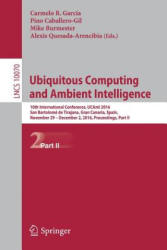 Ubiquitous Computing and Ambient Intelligence - 10th International Conference, UCAmI 2016, San Bartolome de Tirajana, Gran Canaria, Spain, November 2 (ISBN: 9783319487984)