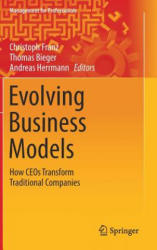 Evolving Business Models: How Ceos Transform Traditional Companies (ISBN: 9783319489377)