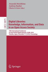 Digital Libraries: Knowledge, Information, and Data in an Open Access Society - 18th International Conference on Asia-Pacific Digital Libraries, ICAD (ISBN: 9783319493039)