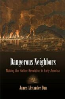 Dangerous Neighbors: Making the Haitian Revolution in Early America - Making the Haitian Revolution in Early America (ISBN: 9780812248319)