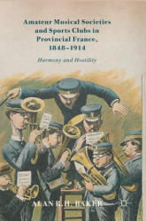 Amateur Musical Societies and Sports Clubs in Provincial France, 1848-1914 - Harmony and Hostility (ISBN: 9783319579924)