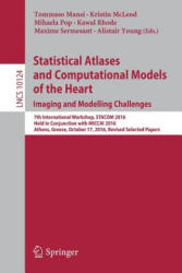 Statistical Atlases and Computational Models of the Heart. Imaging and Modelling Challenges - 7th International Workshop, STACOM 2016, Held in Conjun (ISBN: 9783319527178)