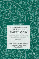 Cosmopolitan Lives on the Cusp of Empire - Interfaith, Cross-Cultural and Transnational Networks, 1860-1950 (ISBN: 9783319527475)
