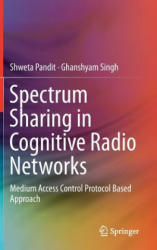 Spectrum Sharing in Cognitive Radio Networks - Medium Access Control Protocol Based Approach (ISBN: 9783319531465)