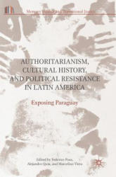 Authoritarianism, Cultural History, and Political Resistance in Latin America - Exposing Paraguay (ISBN: 9783319535432)