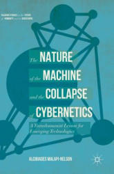 Nature of the Machine and the Collapse of Cybernetics - A Transhumanist Lesson for Emerging Technologies (ISBN: 9783319545165)