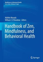 Handbook of Zen, Mindfulness, and Behavioral Health - Akihiko Masuda, William T. O'Donohue (ISBN: 9783319545936)