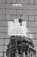 Politics of Architecture in Contemporary Argentine Cinema (ISBN: 9783319551906)
